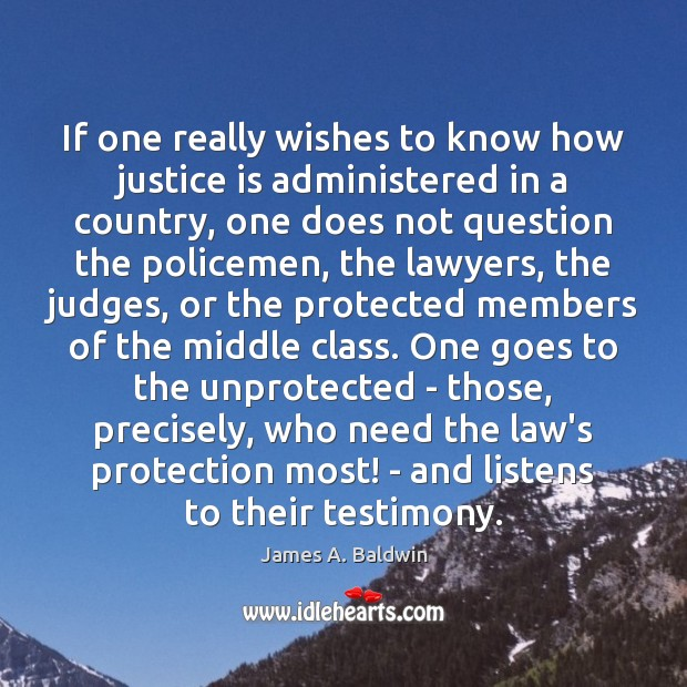 If one really wishes to know how justice is administered in a Justice Quotes Image