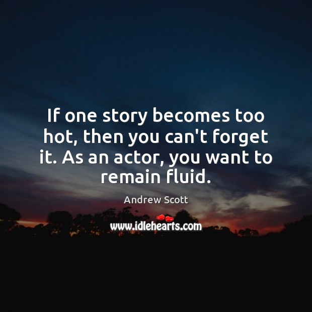 Image, If one story becomes too hot, then you can't forget it. As