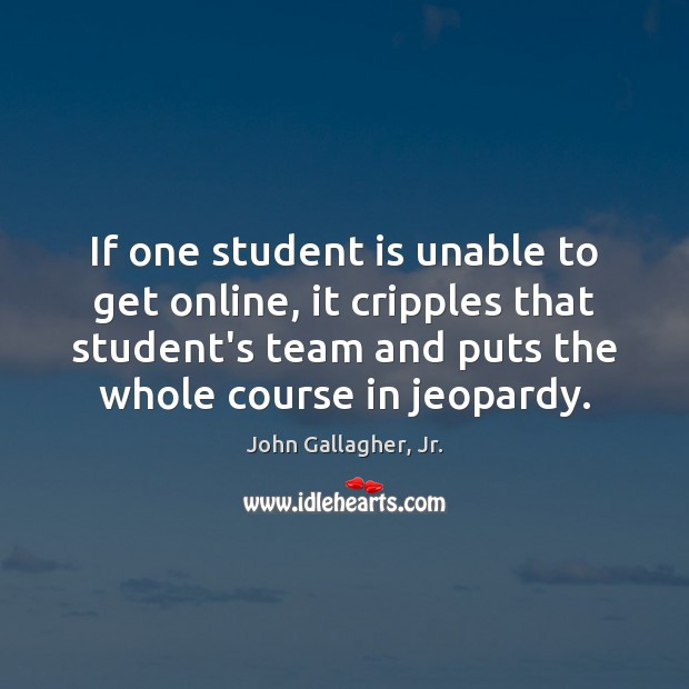 If one student is unable to get online, it cripples that student's Student Quotes Image
