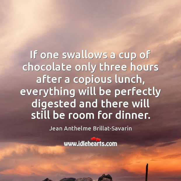 If one swallows a cup of chocolate only three hours after a Jean Anthelme Brillat-Savarin Picture Quote