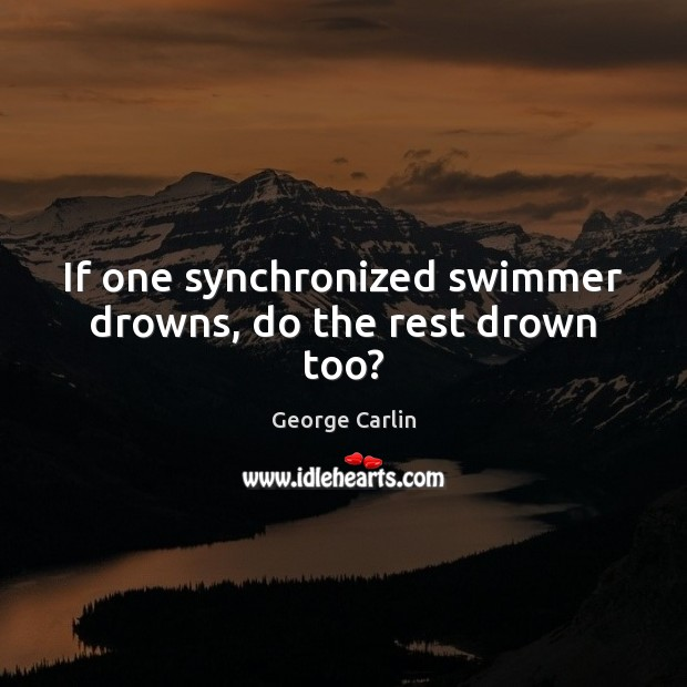 If one synchronized swimmer drowns, do the rest drown too? Image