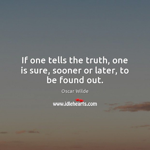 Image, If one tells the truth, one is sure, sooner or later, to be found out.