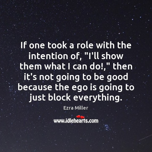 """If one took a role with the intention of, """"I'll show them Ego Quotes Image"""