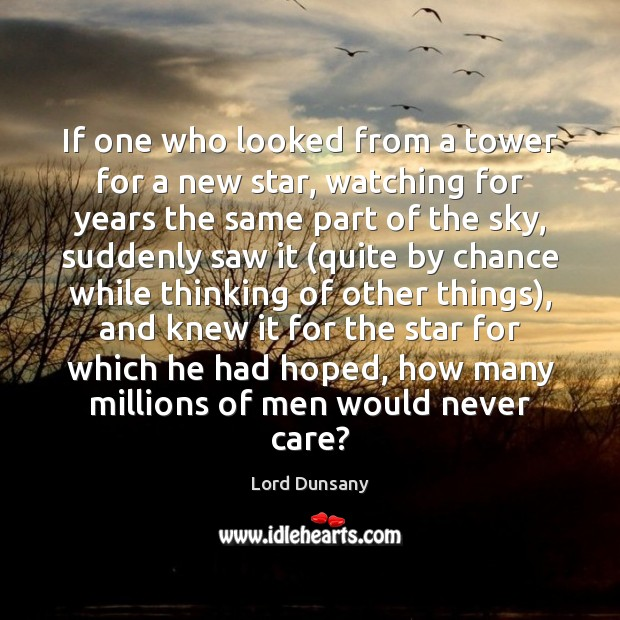 If one who looked from a tower for a new star, watching Chance Quotes Image