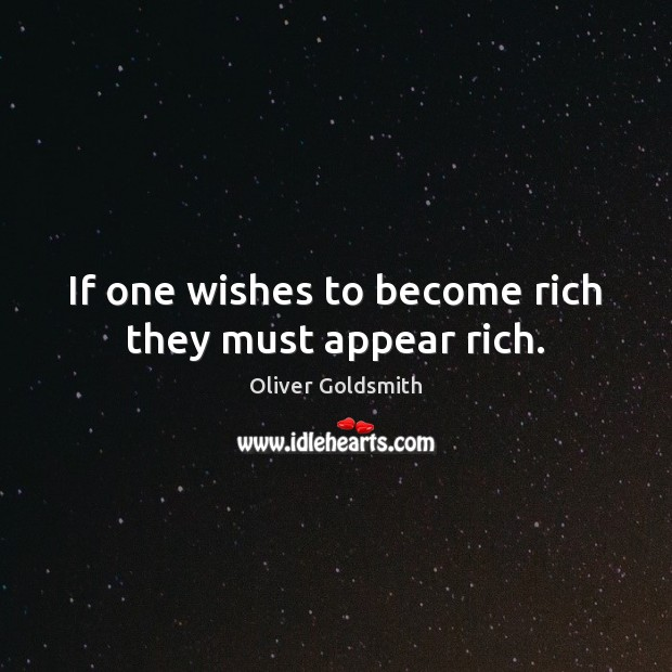 Image, If one wishes to become rich they must appear rich.
