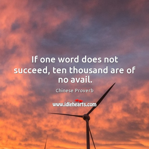 Image, If one word does not succeed, ten thousand are of no avail.