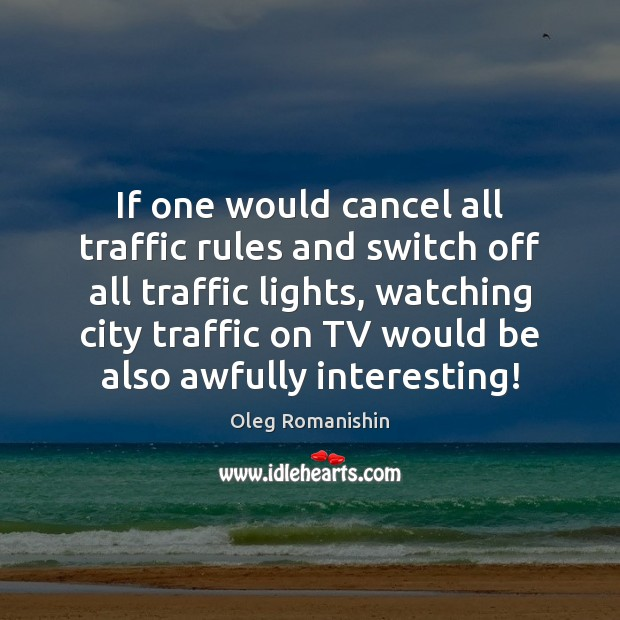 Image, If one would cancel all traffic rules and switch off all traffic
