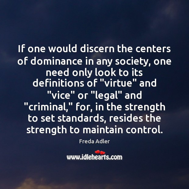 If one would discern the centers of dominance in any society, one Legal Quotes Image