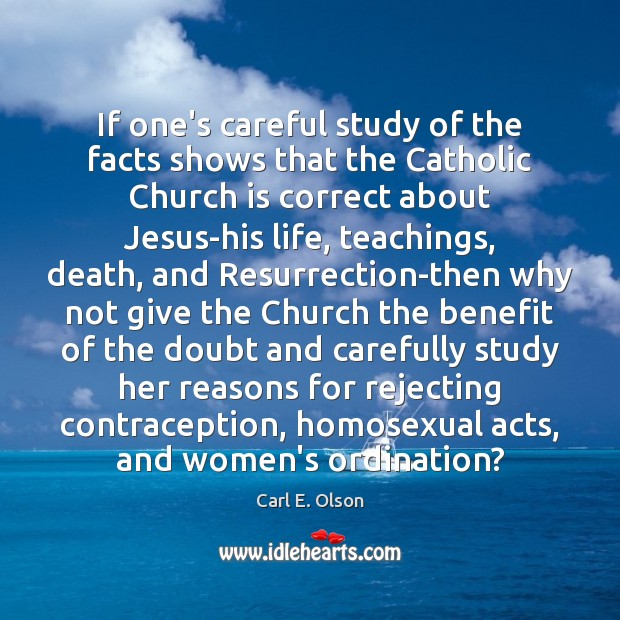 Image, If one's careful study of the facts shows that the Catholic Church