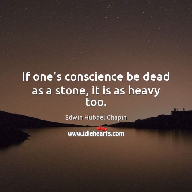 If one's conscience be dead as a stone, it is as heavy too. Image