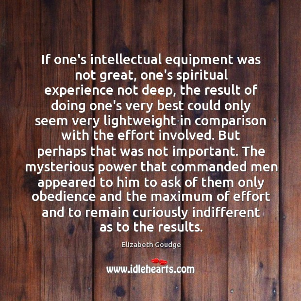 If one's intellectual equipment was not great, one's spiritual experience not deep, Elizabeth Goudge Picture Quote