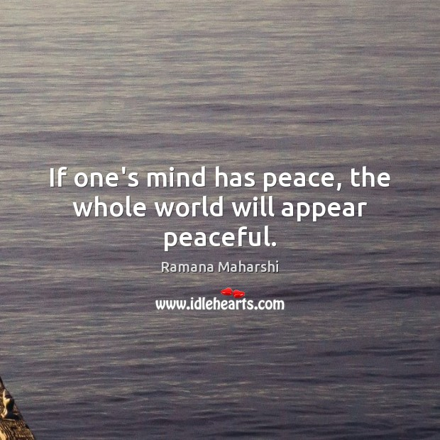 If one's mind has peace, the whole world will appear peaceful. Image