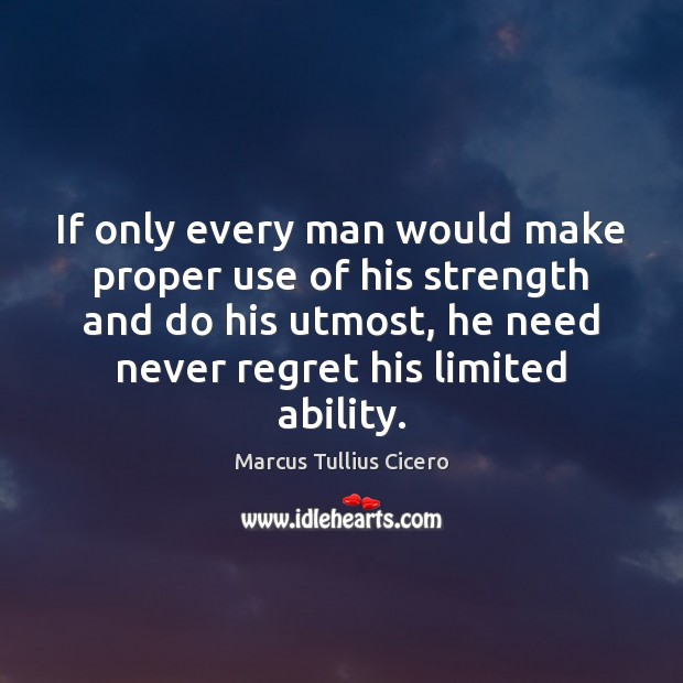 If only every man would make proper use of his strength and Never Regret Quotes Image