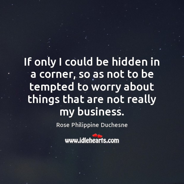 If only I could be hidden in a corner, so as not Hidden Quotes Image
