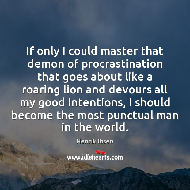 If only I could master that demon of procrastination that goes about Good Intentions Quotes Image