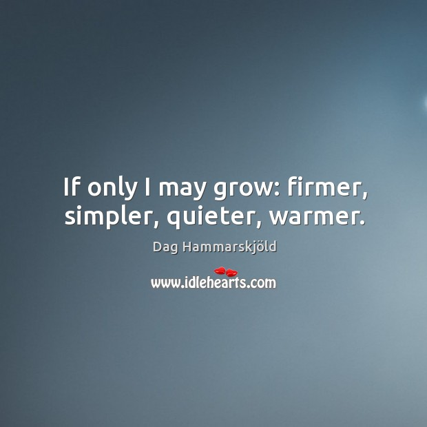 If only I may grow: firmer, simpler, quieter, warmer. Image
