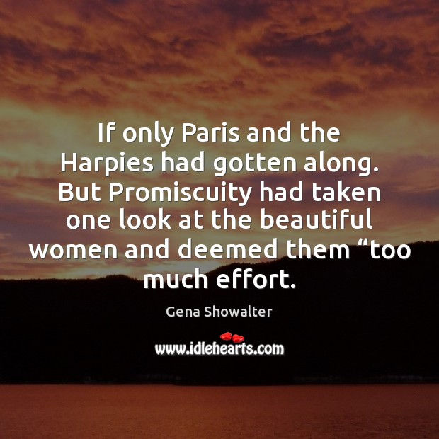 Gena Showalter Picture Quote image saying: If only Paris and the Harpies had gotten along. But Promiscuity had