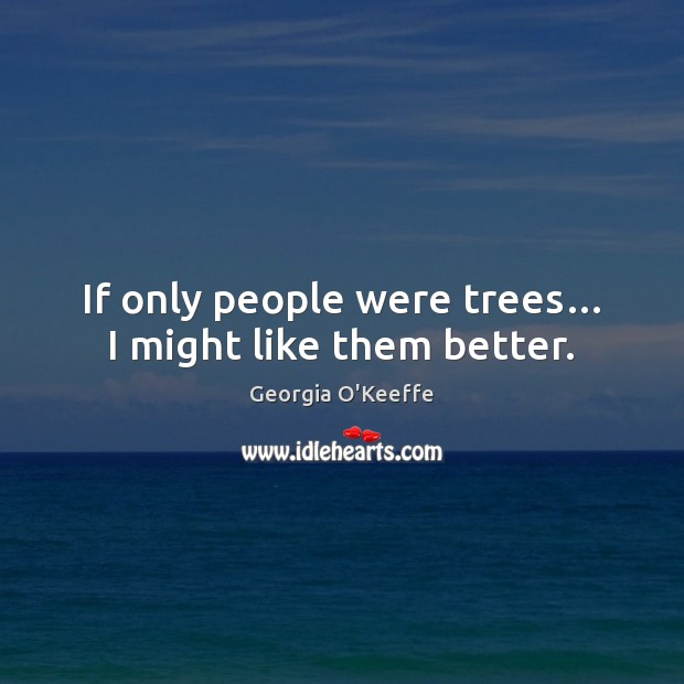 If only people were trees… I might like them better. Image