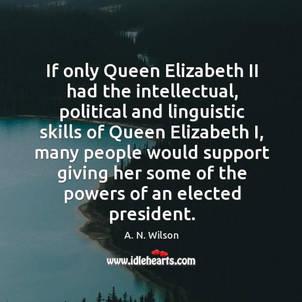 If only queen elizabeth ii had the intellectual, political and linguistic skills of queen elizabeth i Image