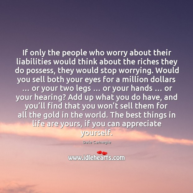 If only the people who worry about their liabilities would think about the riches they do possess Image