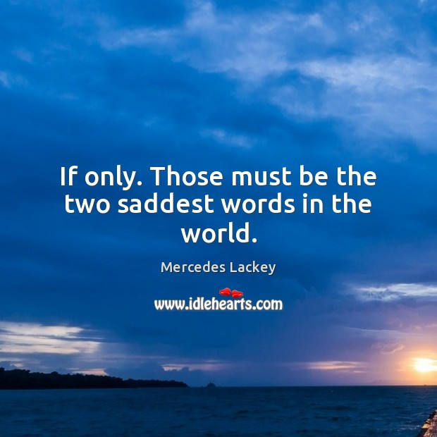 If only. Those must be the two saddest words in the world. Image