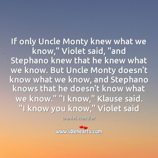 """If only Uncle Monty knew what we know,"""" Violet said, """"and Stephano Image"""