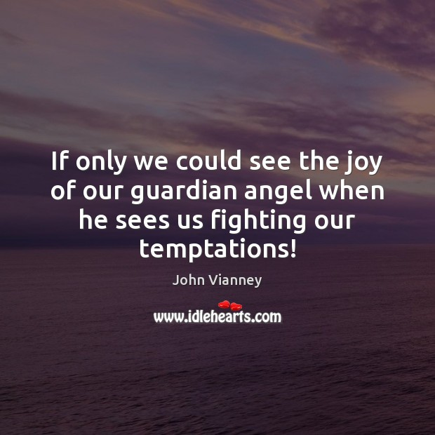 John Vianney Picture Quote image saying: If only we could see the joy of our guardian angel when