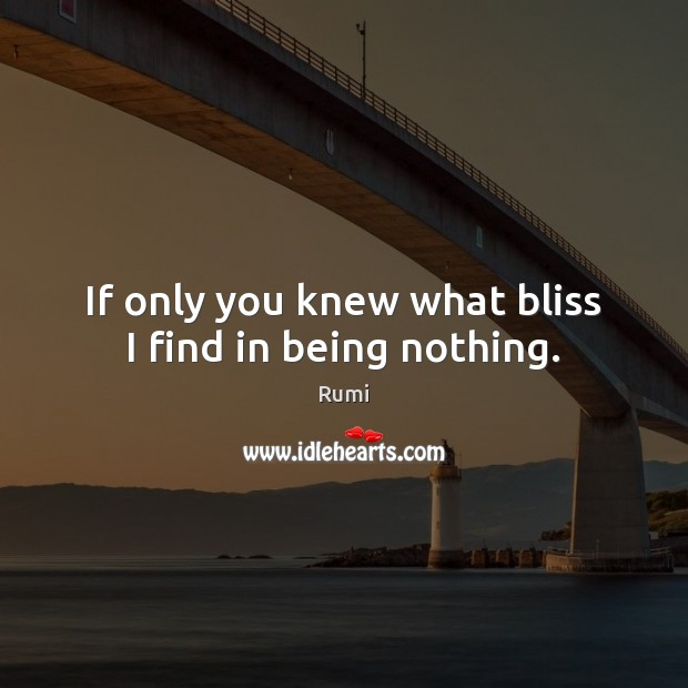 Image, If only you knew what bliss I find in being nothing.