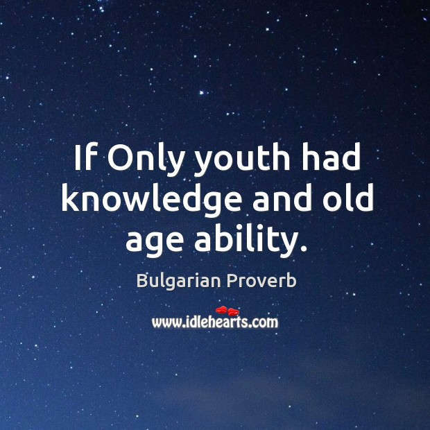If only youth had knowledge and old age ability. Bulgarian Proverbs Image
