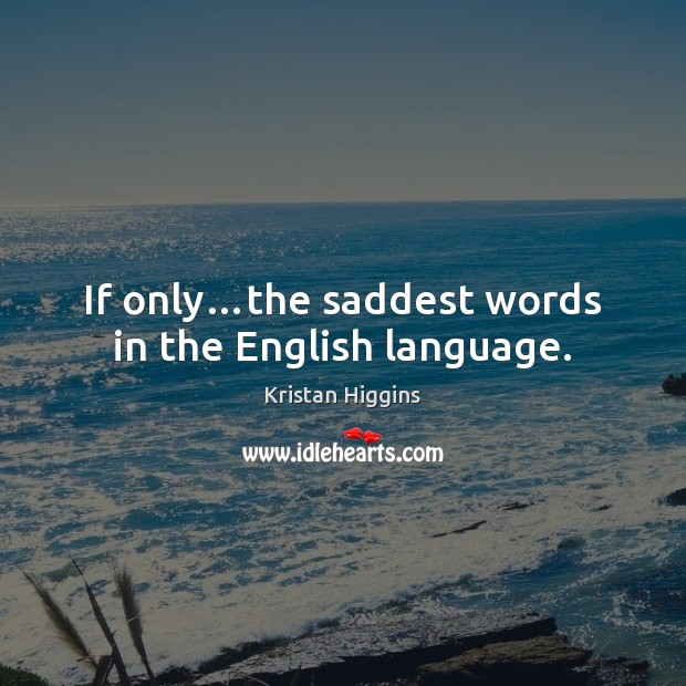 If only…the saddest words in the English language. Image