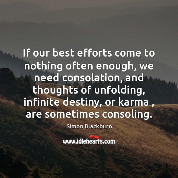 If our best efforts come to nothing often enough, we need consolation, Karma Quotes Image