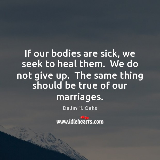 Image, If our bodies are sick, we seek to heal them.  We do