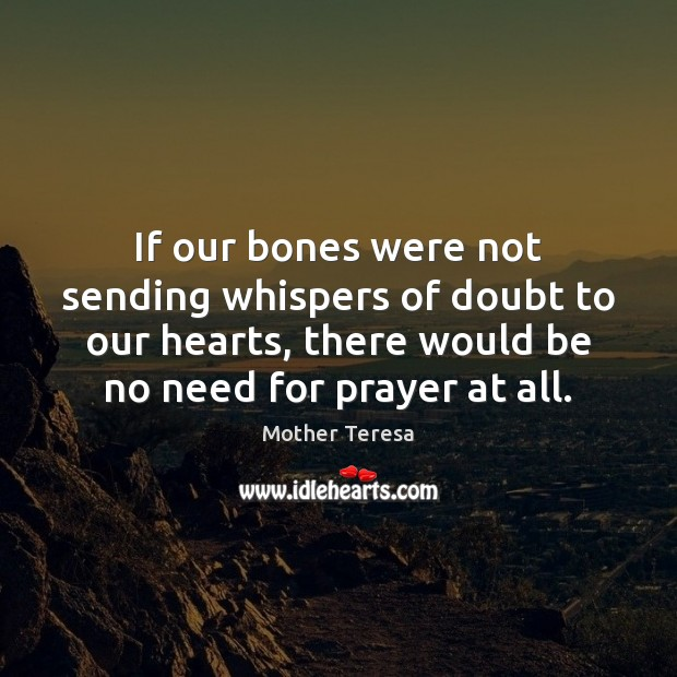 Image, If our bones were not sending whispers of doubt to our hearts,