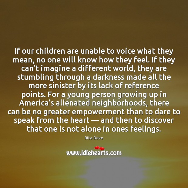 If our children are unable to voice what they mean, no one Rita Dove Picture Quote