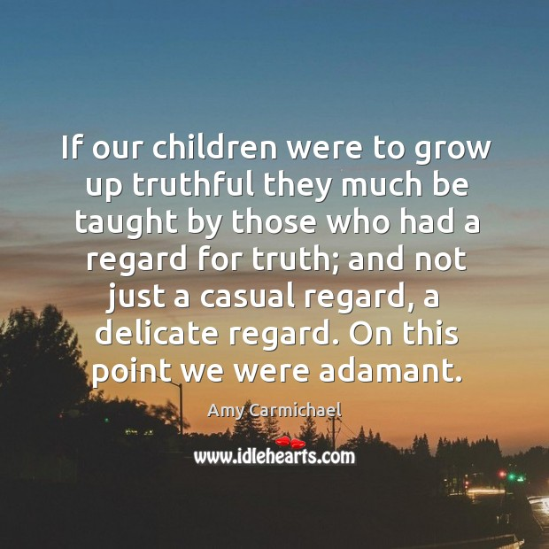 Image, If our children were to grow up truthful they much be taught