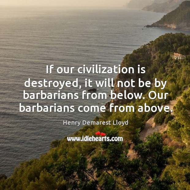 If our civilization is destroyed, it will not be by barbarians from Image