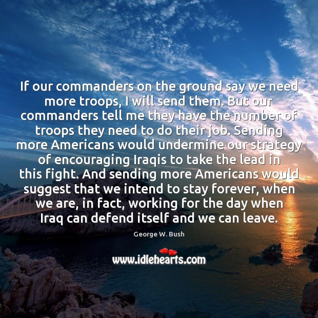 Image about If our commanders on the ground say we need more troops, I