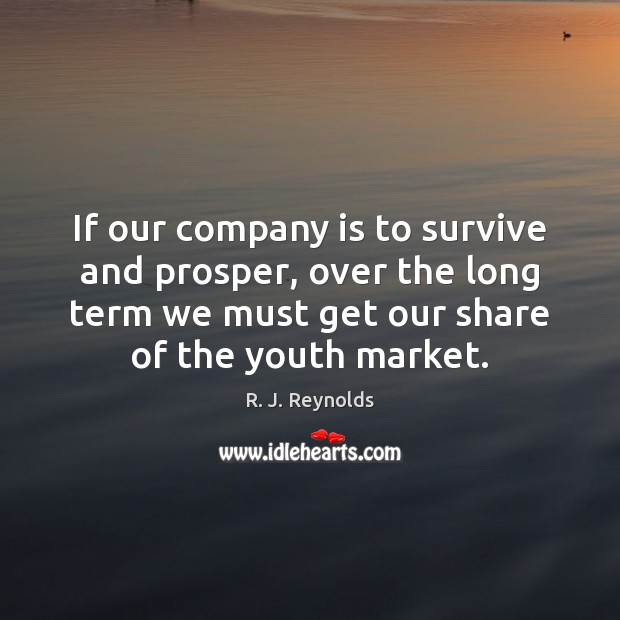 Image, If our company is to survive and prosper, over the long term