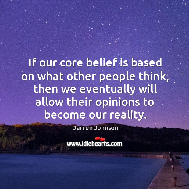 If our core belief is based on what other people think, then Image