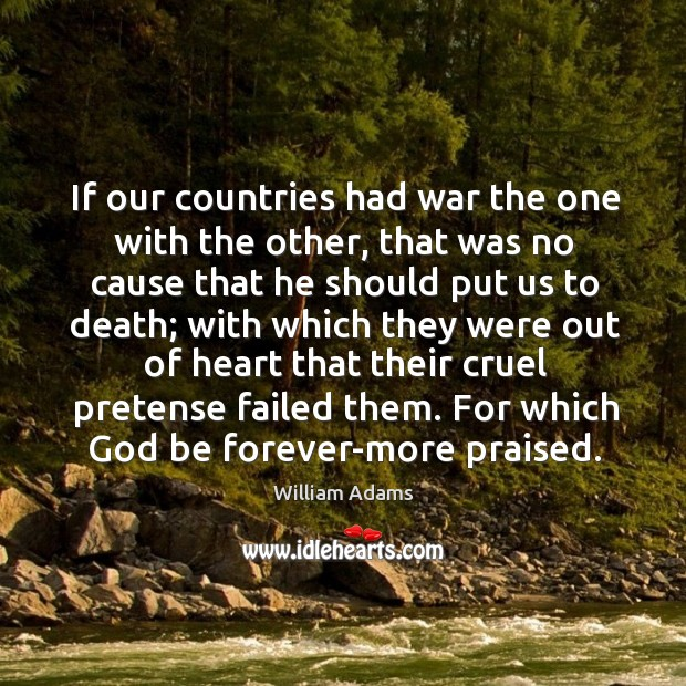 If our countries had war the one with the other, that was no cause that he should William Adams Picture Quote