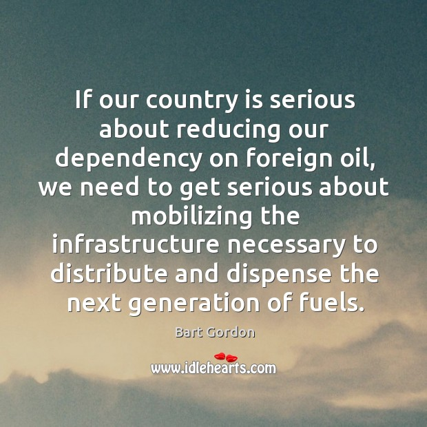 Image, If our country is serious about reducing our dependency on foreign oil, we need to get