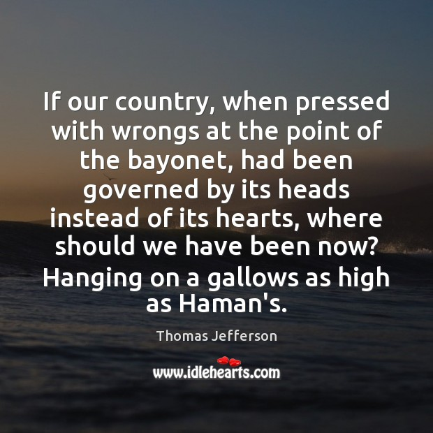 Image, If our country, when pressed with wrongs at the point of the