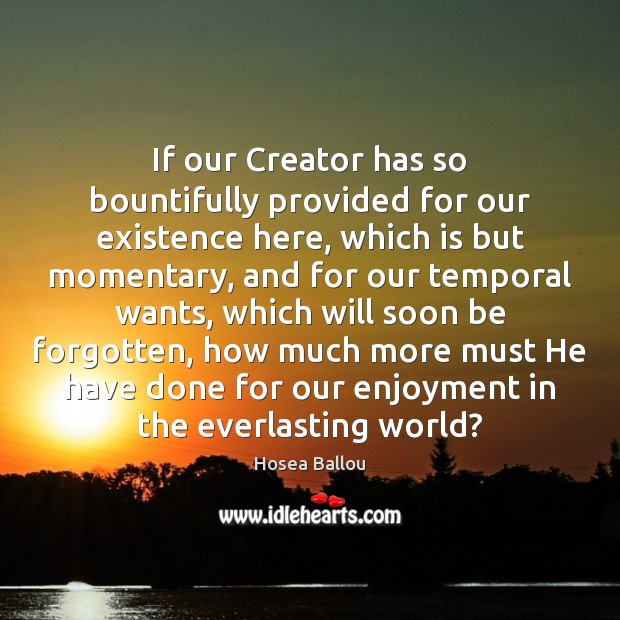 Image, If our Creator has so bountifully provided for our existence here, which
