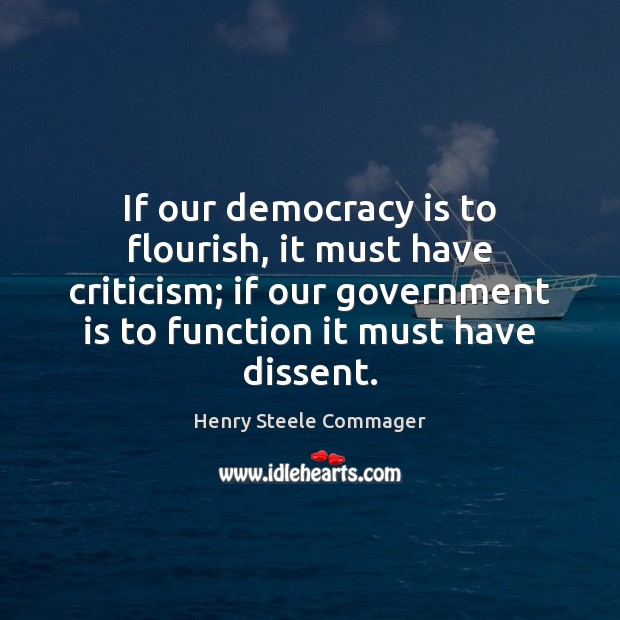 If our democracy is to flourish, it must have criticism; if our Democracy Quotes Image