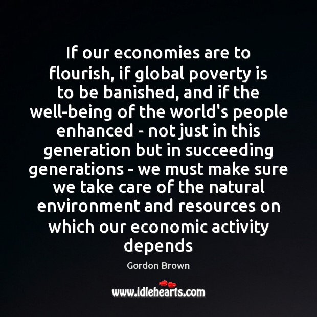 If our economies are to flourish, if global poverty is to be Image