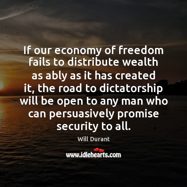 If our economy of freedom fails to distribute wealth as ably as Image