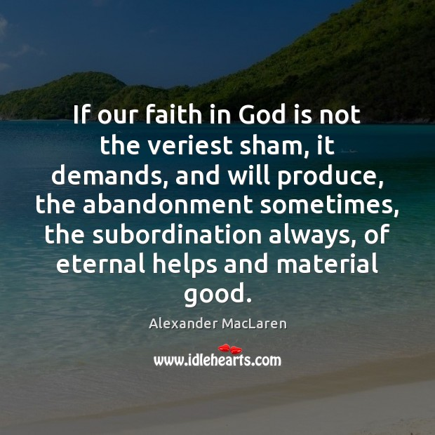 If our faith in God is not the veriest sham, it demands, Alexander MacLaren Picture Quote
