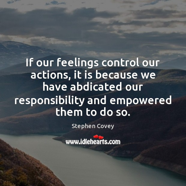 If our feelings control our actions, it is because we have abdicated Image