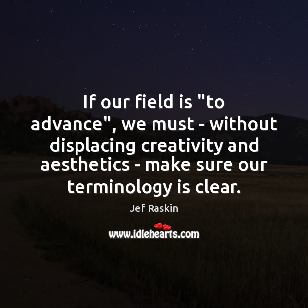 """Image, If our field is """"to advance"""", we must – without displacing creativity"""