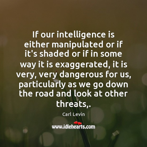 If our intelligence is either manipulated or if it's shaded or if Intelligence Quotes Image